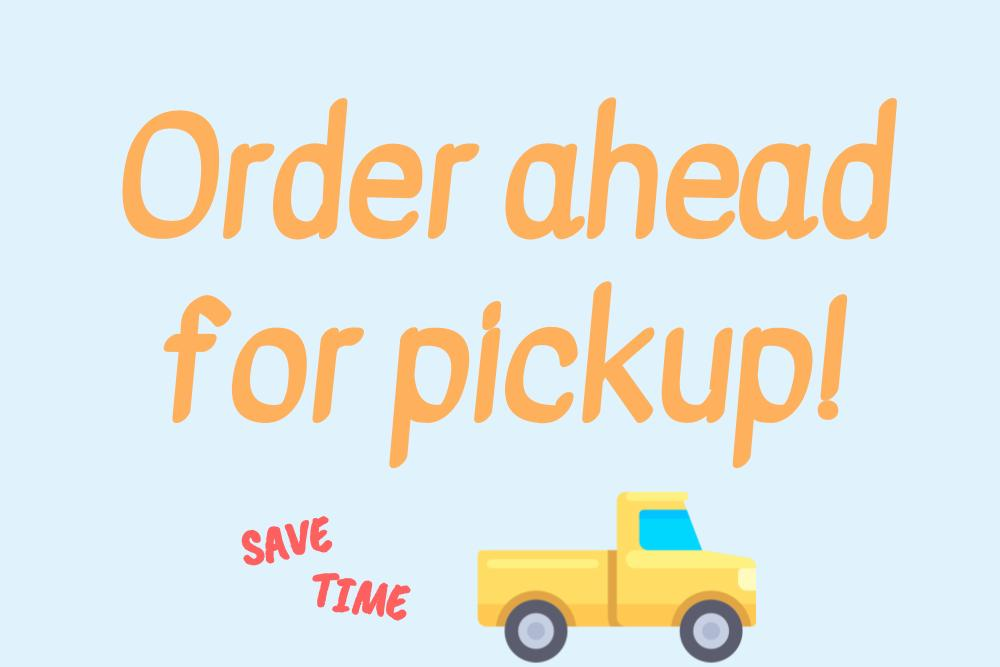 Order ahead for pickup